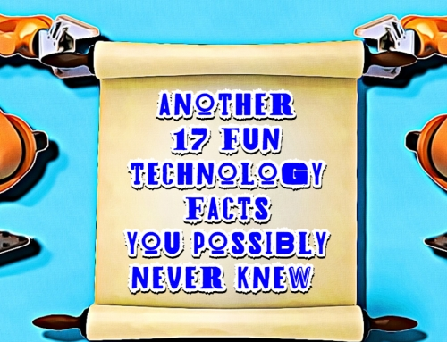 Another 17 Fun Technology Facts You Possibly Never Knew